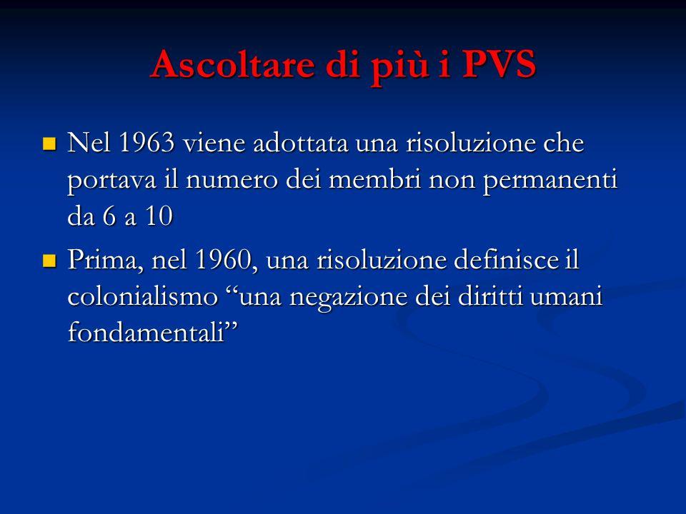 Ascoltare di più i PVS Nel 1963 viene adottata una risoluzione che portava il numero dei membri non permanenti da 6 a 10 Nel 1963 viene adottata una r