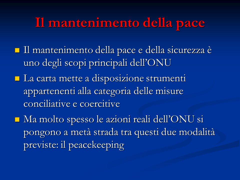Il mantenimento della pace Il mantenimento della pace e della sicurezza è uno degli scopi principali dell'ONU Il mantenimento della pace e della sicur