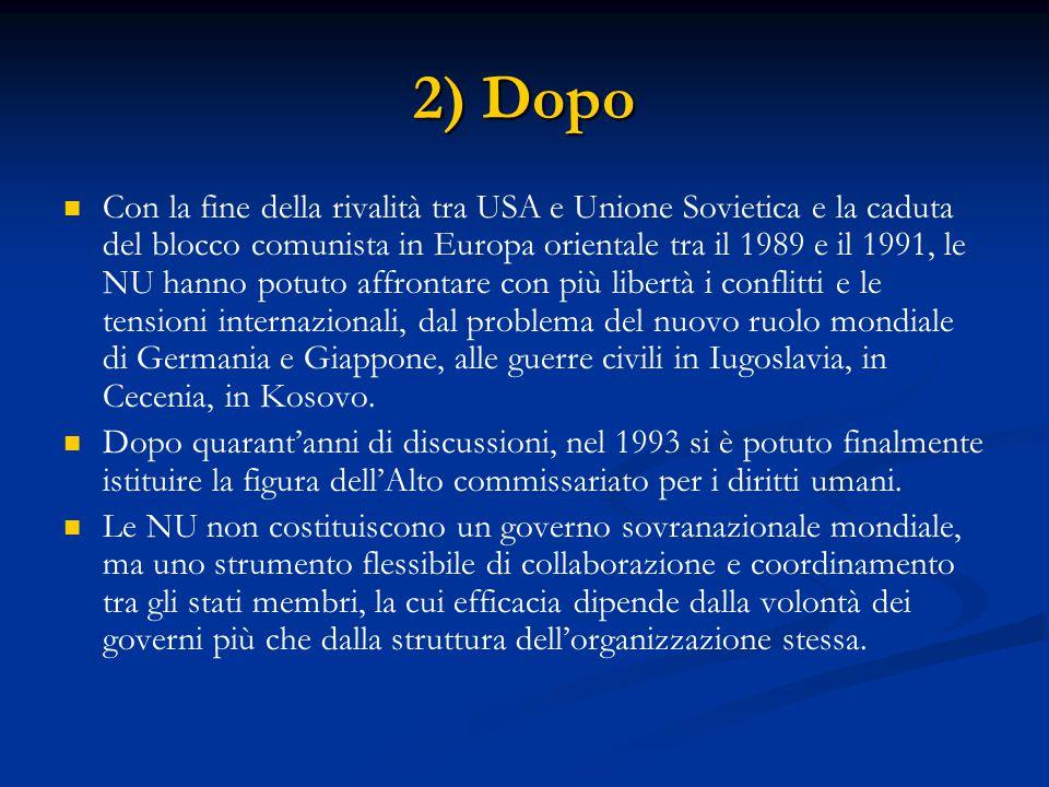 2) Dopo Con la fine della rivalità tra USA e Unione Sovietica e la caduta del blocco comunista in Europa orientale tra il 1989 e il 1991, le NU hanno