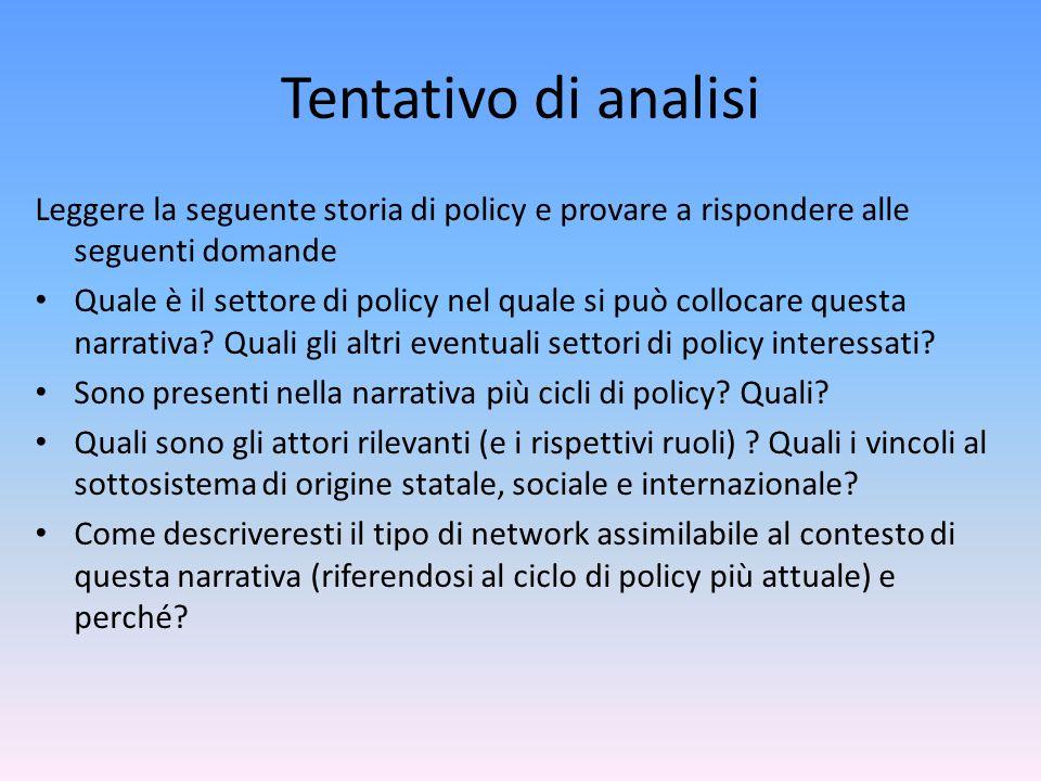 Tentativo di analisi Leggere la seguente storia di policy e provare a rispondere alle seguenti domande Quale è il settore di policy nel quale si può collocare questa narrativa.