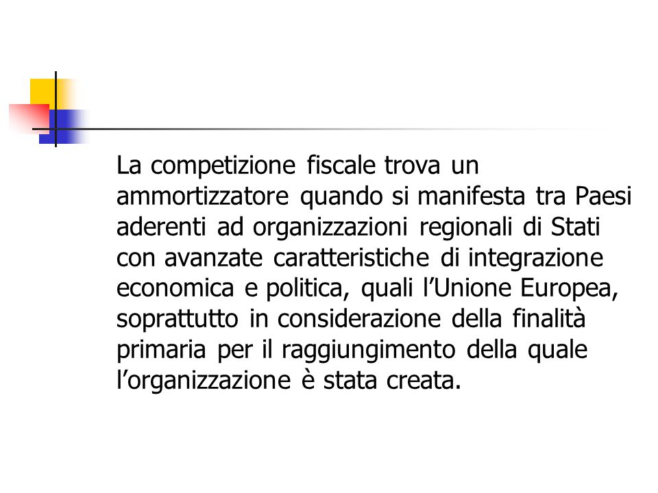 La competizione fiscale trova un ammortizzatore quando si manifesta tra Paesi aderenti ad organizzazioni regionali di Stati con avanzate caratteristic