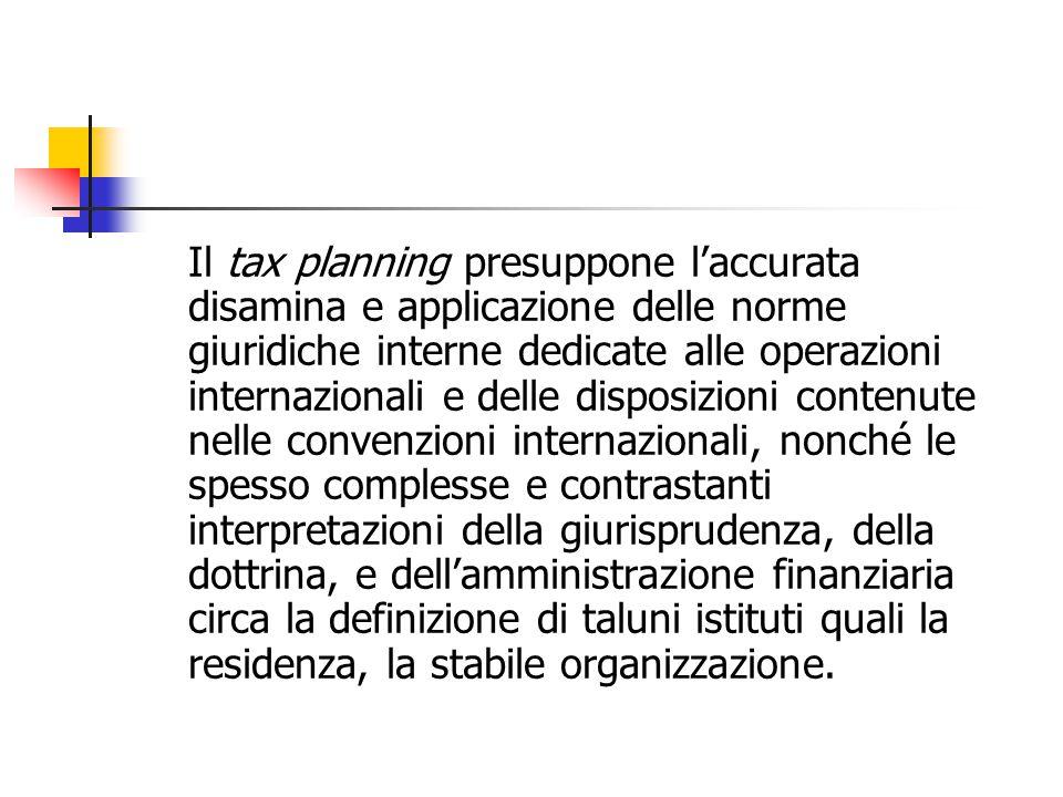 Il tax planning presuppone l'accurata disamina e applicazione delle norme giuridiche interne dedicate alle operazioni internazionali e delle disposizi