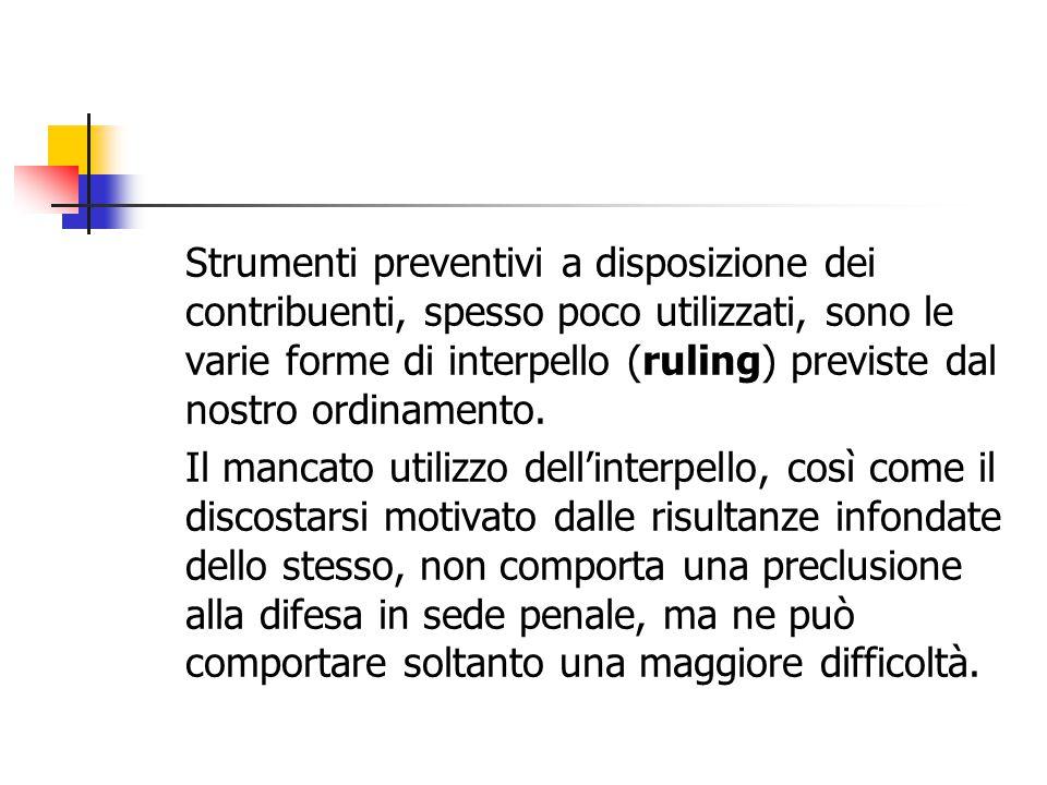 Strumenti preventivi a disposizione dei contribuenti, spesso poco utilizzati, sono le varie forme di interpello (ruling) previste dal nostro ordinamen