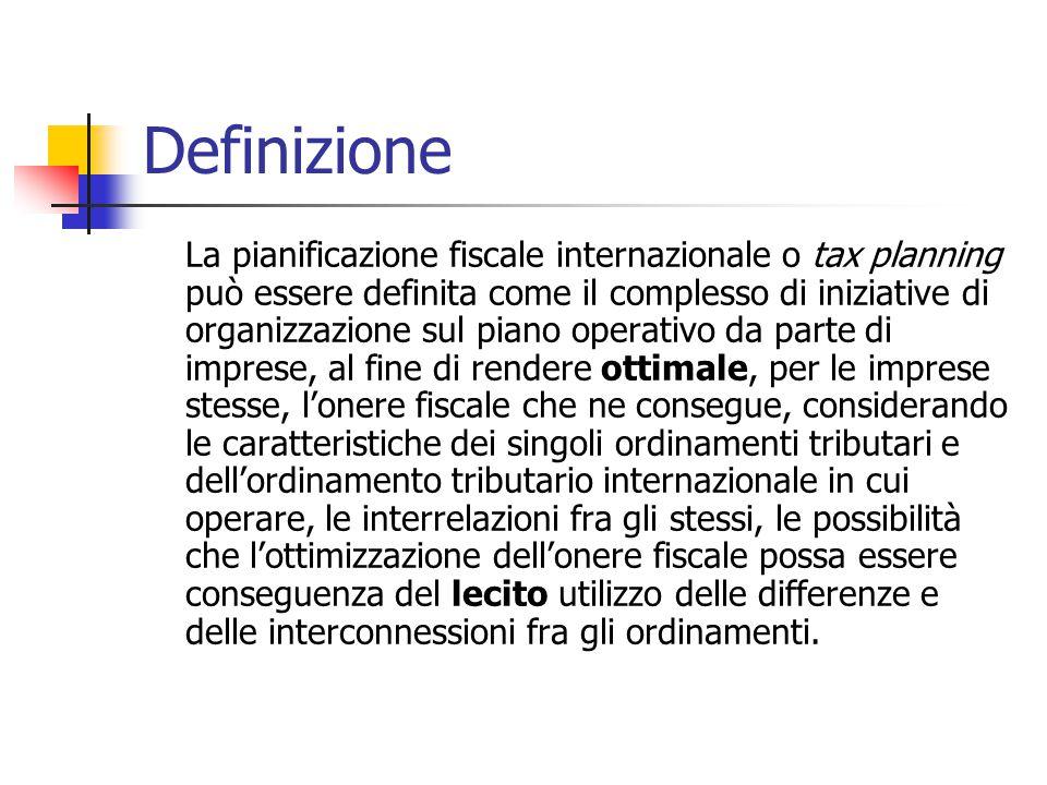 Definizione La pianificazione fiscale internazionale o tax planning può essere definita come il complesso di iniziative di organizzazione sul piano op