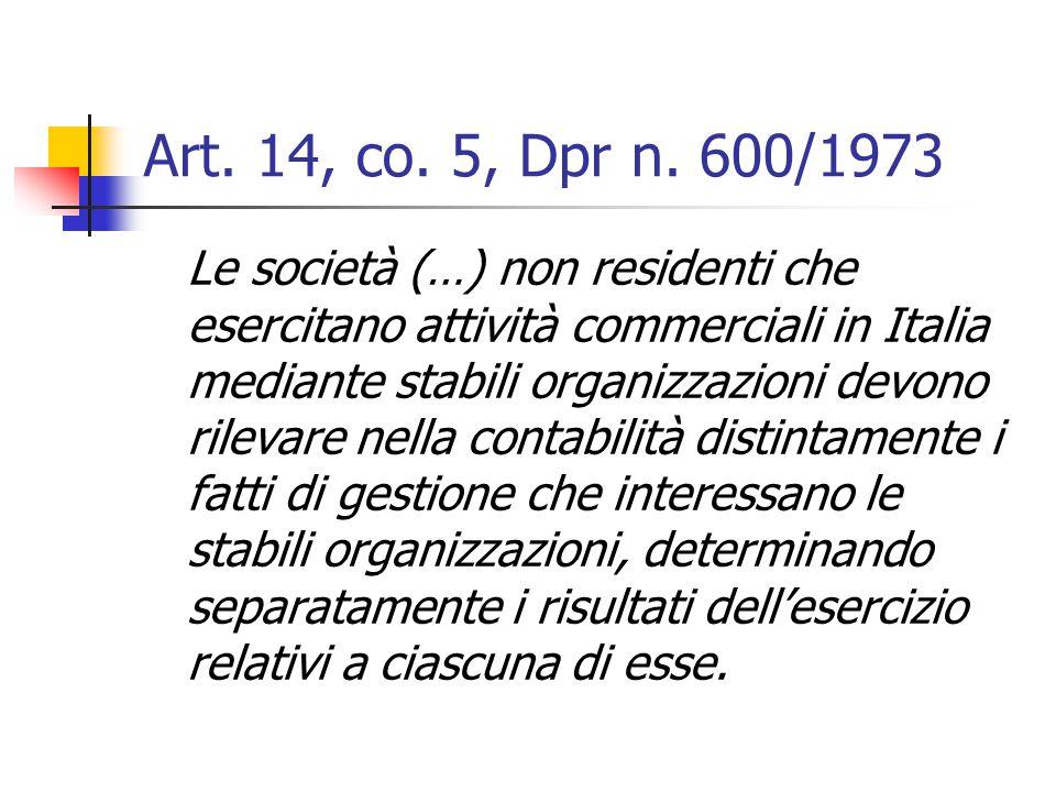 Art. 14, co. 5, Dpr n. 600/1973 Le società (…) non residenti che esercitano attività commerciali in Italia mediante stabili organizzazioni devono rile
