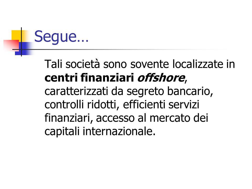 Segue… Tali società sono sovente localizzate in centri finanziari offshore, caratterizzati da segreto bancario, controlli ridotti, efficienti servizi