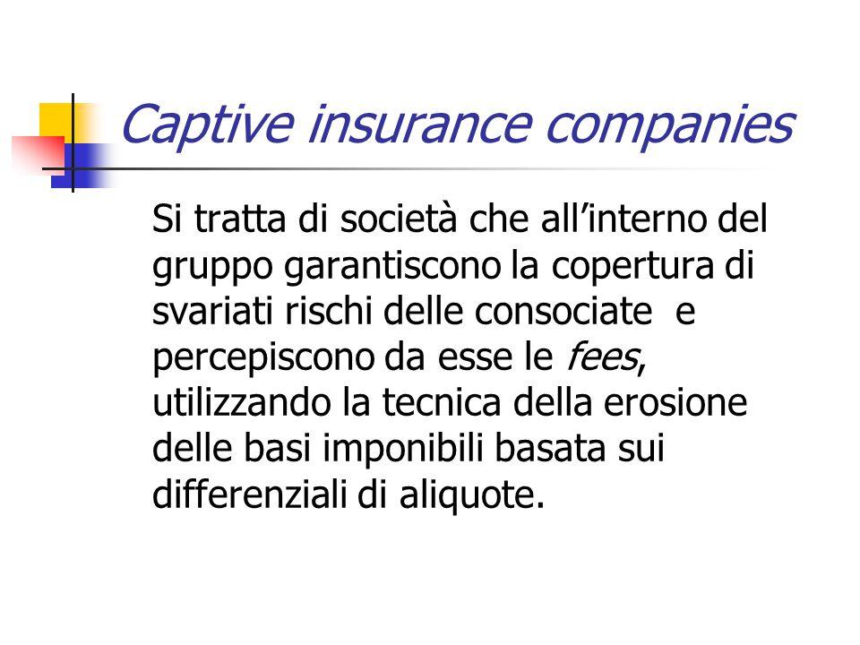 Captive insurance companies Si tratta di società che all'interno del gruppo garantiscono la copertura di svariati rischi delle consociate e percepisco