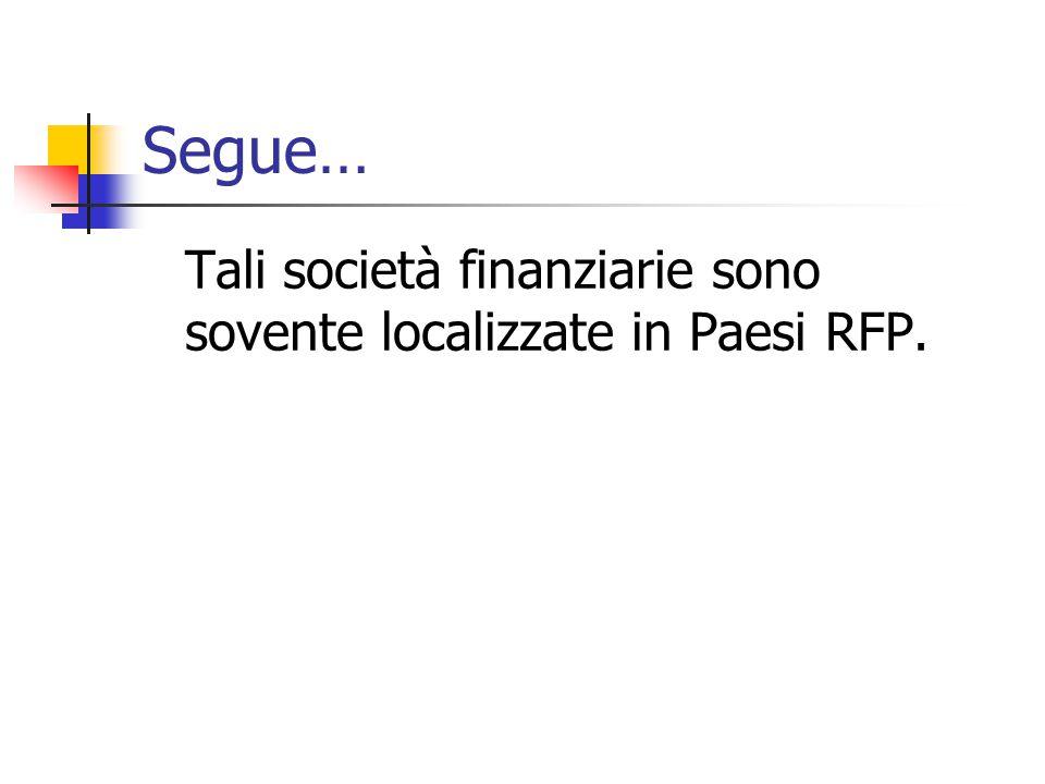 Segue… Tali società finanziarie sono sovente localizzate in Paesi RFP.