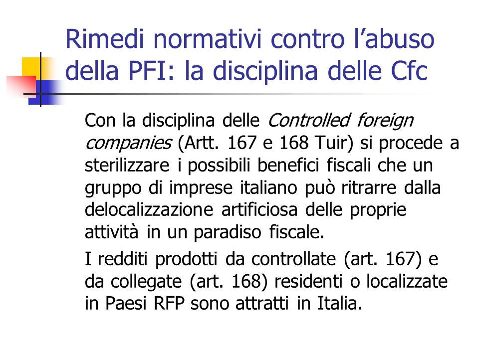 Rimedi normativi contro l'abuso della PFI: la disciplina delle Cfc Con la disciplina delle Controlled foreign companies (Artt. 167 e 168 Tuir) si proc