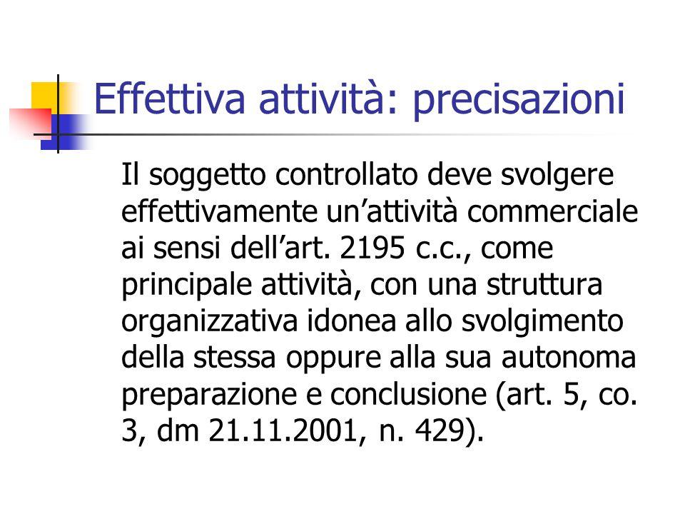 Effettiva attività: precisazioni Il soggetto controllato deve svolgere effettivamente un'attività commerciale ai sensi dell'art. 2195 c.c., come princ