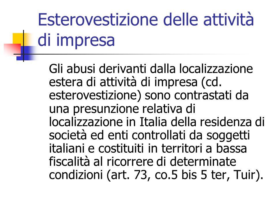 Esterovestizione delle attività di impresa Gli abusi derivanti dalla localizzazione estera di attività di impresa (cd. esterovestizione) sono contrast