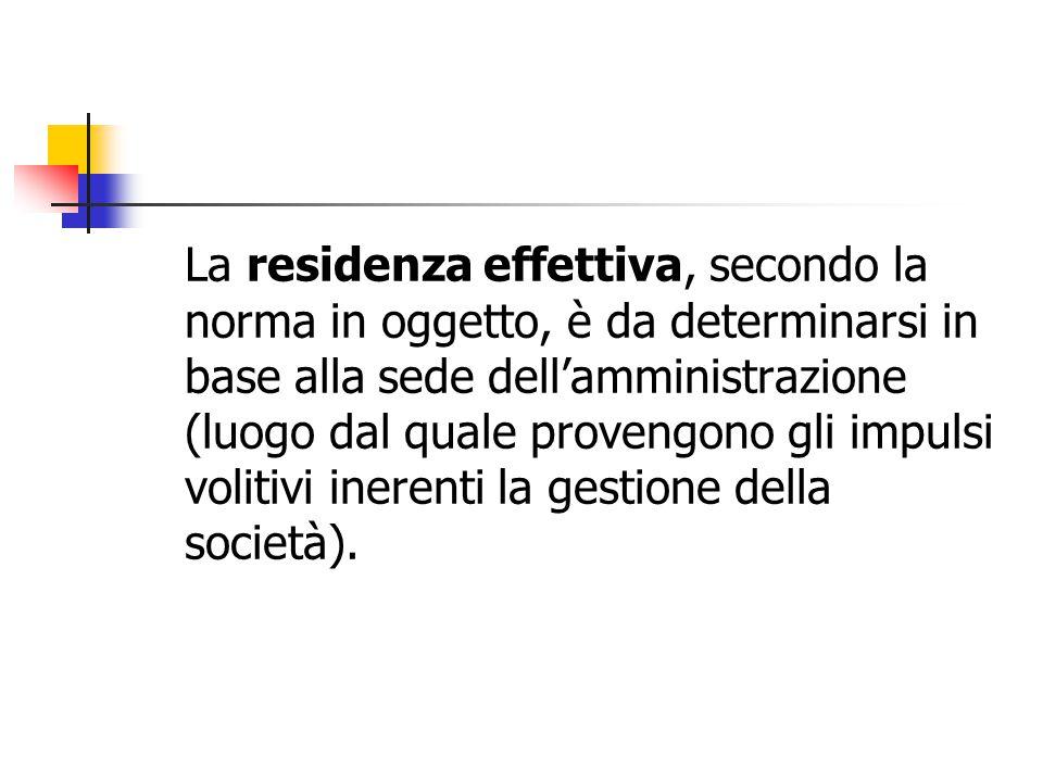 La residenza effettiva, secondo la norma in oggetto, è da determinarsi in base alla sede dell'amministrazione (luogo dal quale provengono gli impulsi