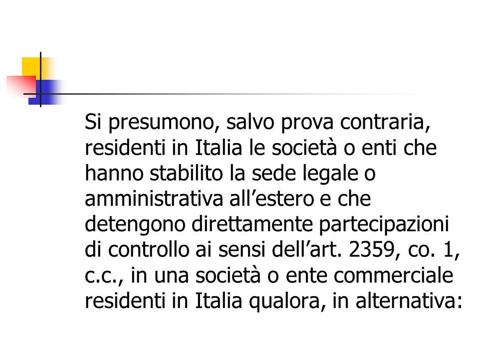Si presumono, salvo prova contraria, residenti in Italia le società o enti che hanno stabilito la sede legale o amministrativa all'estero e che deteng
