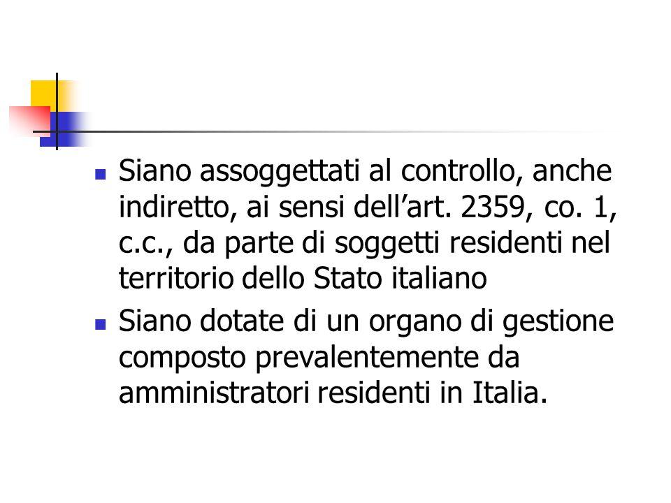 Siano assoggettati al controllo, anche indiretto, ai sensi dell'art. 2359, co. 1, c.c., da parte di soggetti residenti nel territorio dello Stato ital