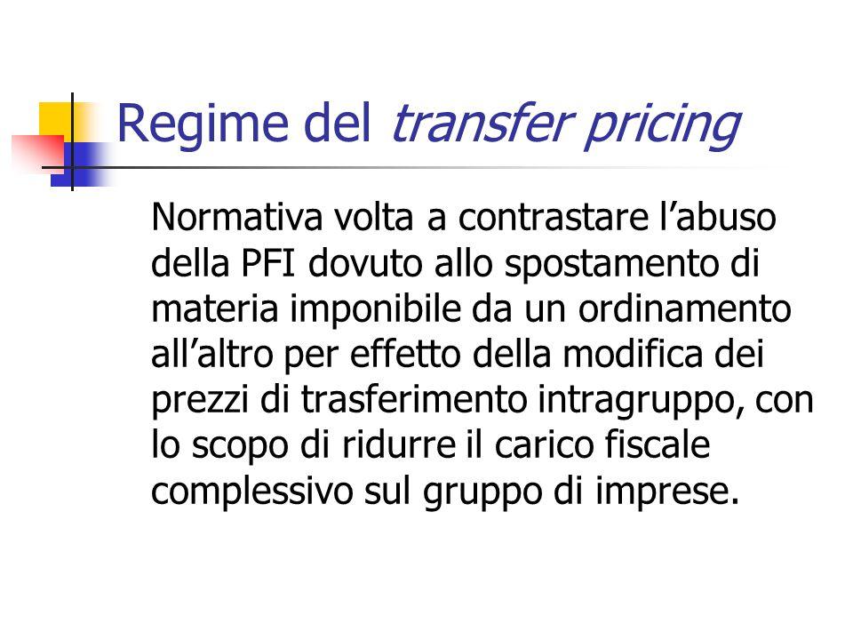 Regime del transfer pricing Normativa volta a contrastare l'abuso della PFI dovuto allo spostamento di materia imponibile da un ordinamento all'altro