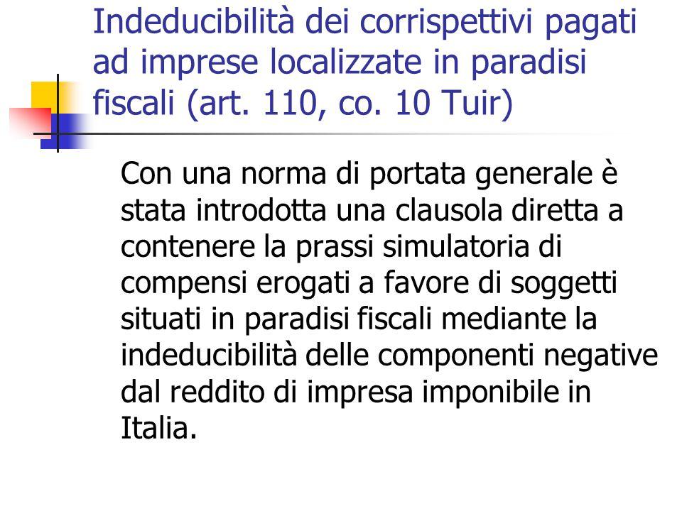 Indeducibilità dei corrispettivi pagati ad imprese localizzate in paradisi fiscali (art. 110, co. 10 Tuir) Con una norma di portata generale è stata i