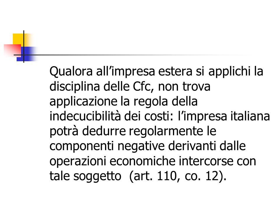Qualora all'impresa estera si applichi la disciplina delle Cfc, non trova applicazione la regola della indecucibilità dei costi: l'impresa italiana po