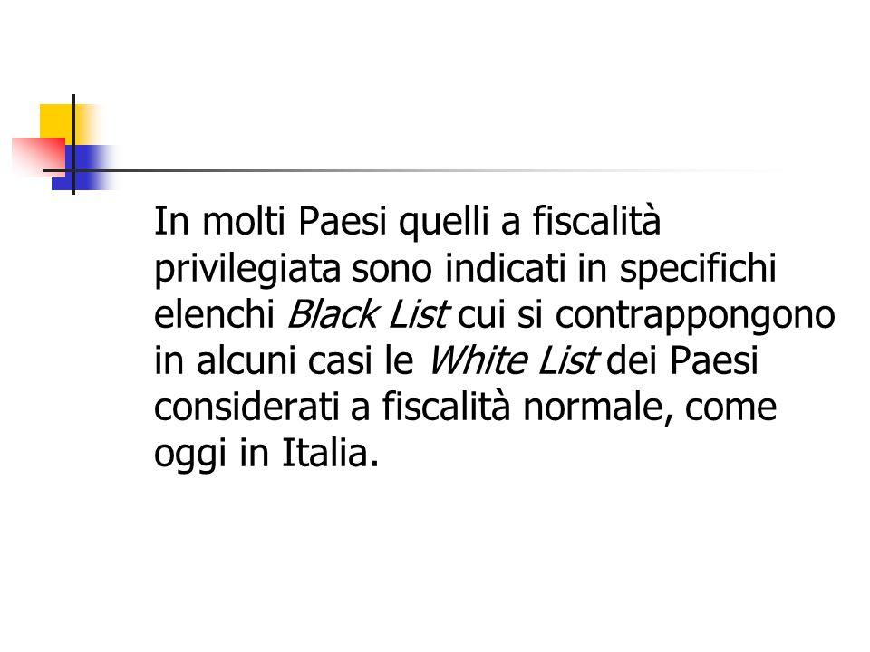 In molti Paesi quelli a fiscalità privilegiata sono indicati in specifichi elenchi Black List cui si contrappongono in alcuni casi le White List dei P