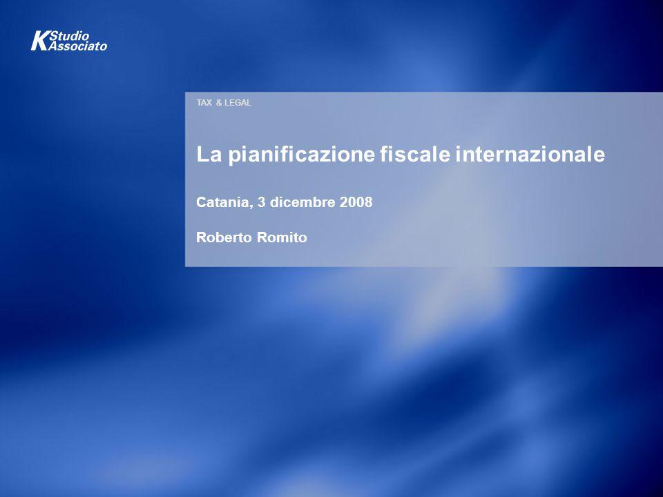 TAX & LEGAL La pianificazione fiscale internazionale Catania, 3 dicembre 2008 Roberto Romito