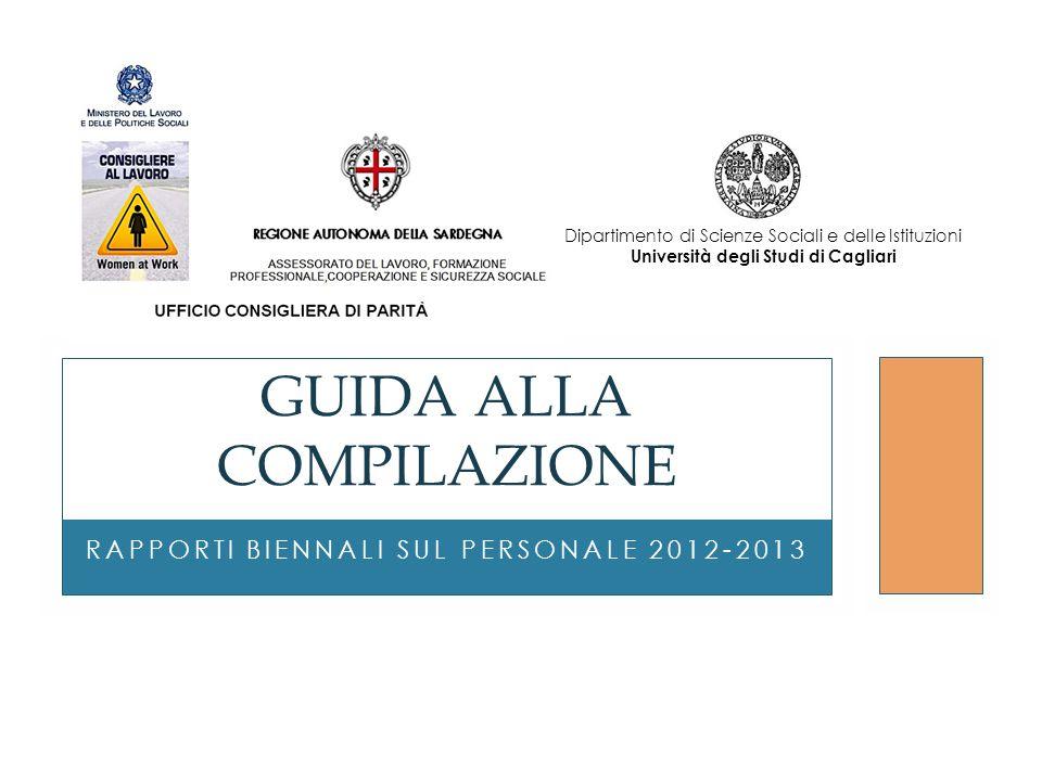 RAPPORTI BIENNALI SUL PERSONALE 2012-2013 GUIDA ALLA COMPILAZIONE Dipartimento di Scienze Sociali e delle Istituzioni Università degli Studi di Caglia