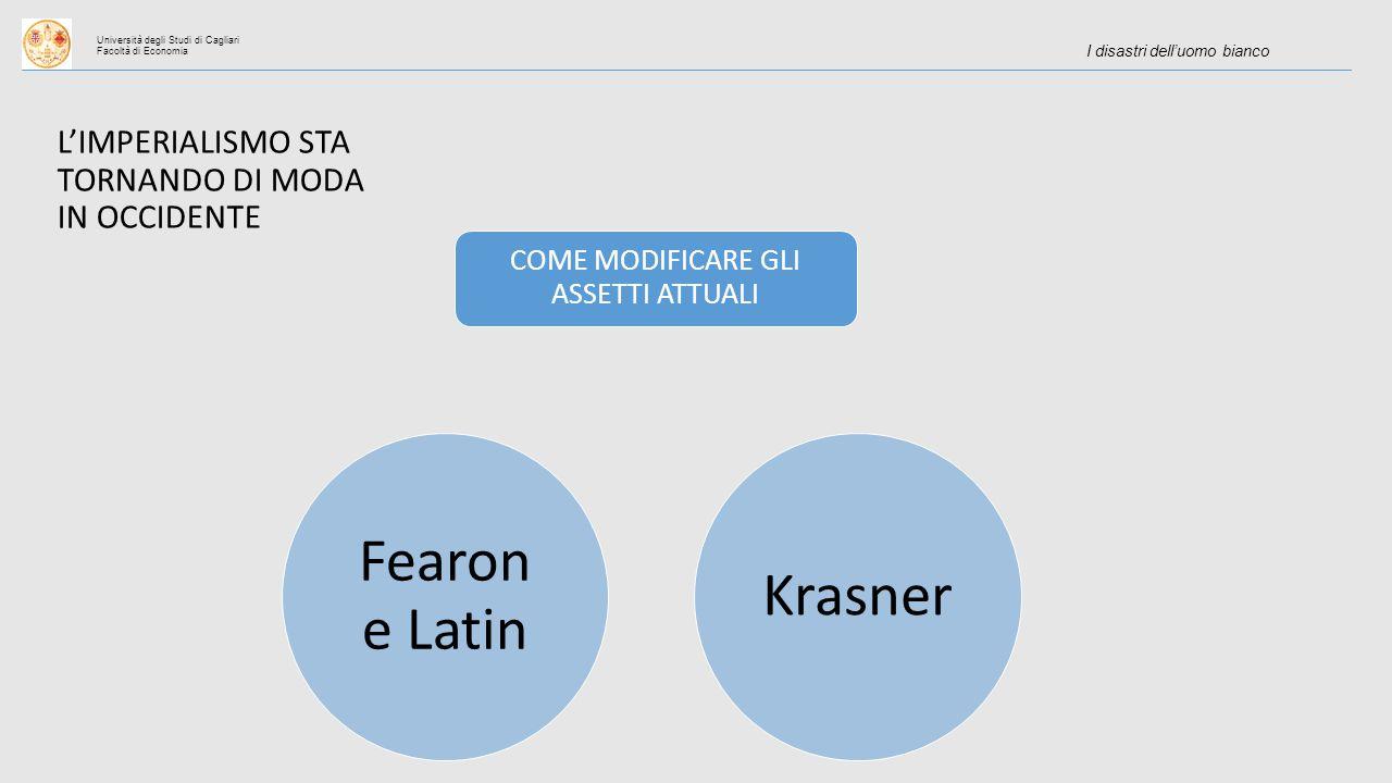 Università degli Studi di Cagliari Facoltà di Economia I disastri dell'uomo bianco L'IMPERIALISMO STA TORNANDO DI MODA IN OCCIDENTE COME MODIFICARE GLI ASSETTI ATTUALI Fearon e Latin Krasner
