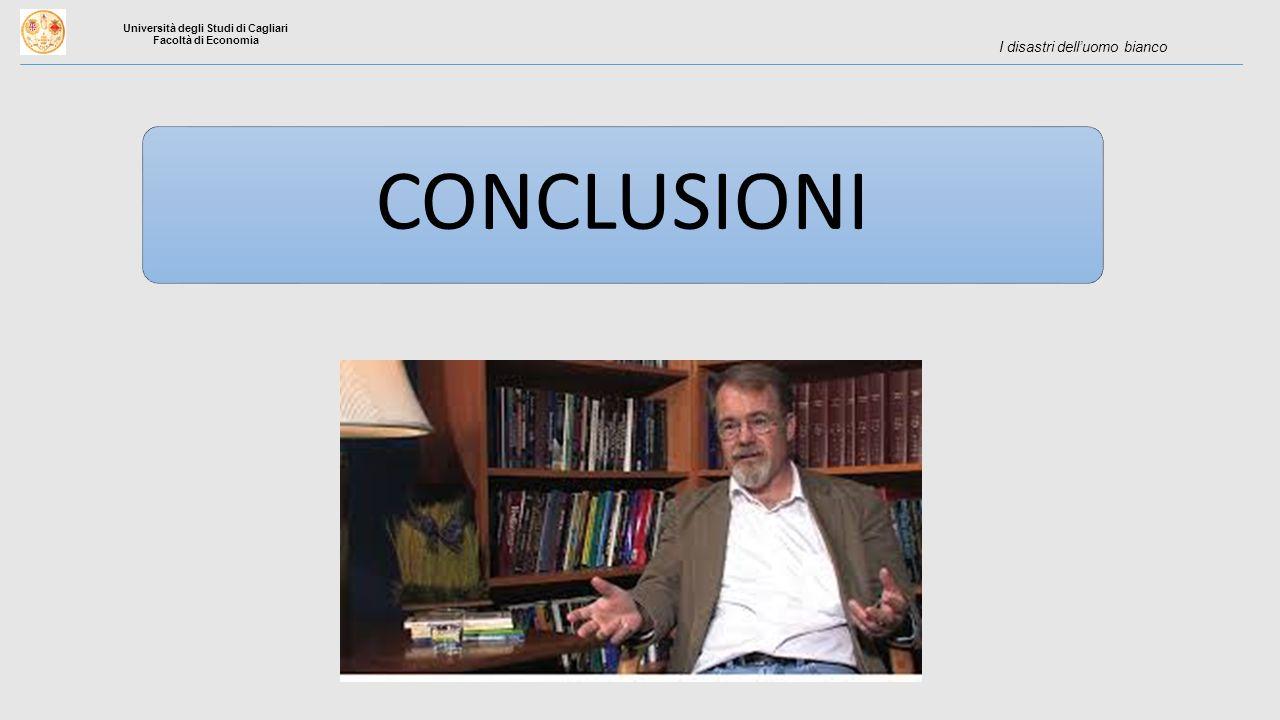 Università degli Studi di Cagliari Facoltà di Economia CONCLUSIONI I disastri dell'uomo bianco