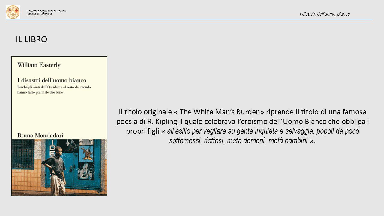Università degli Studi di Cagliari Facoltà di Economia I disastri dell'uomo bianco IL LIBRO Il titolo originale « The White Man's Burden» riprende il titolo di una famosa poesia di R.