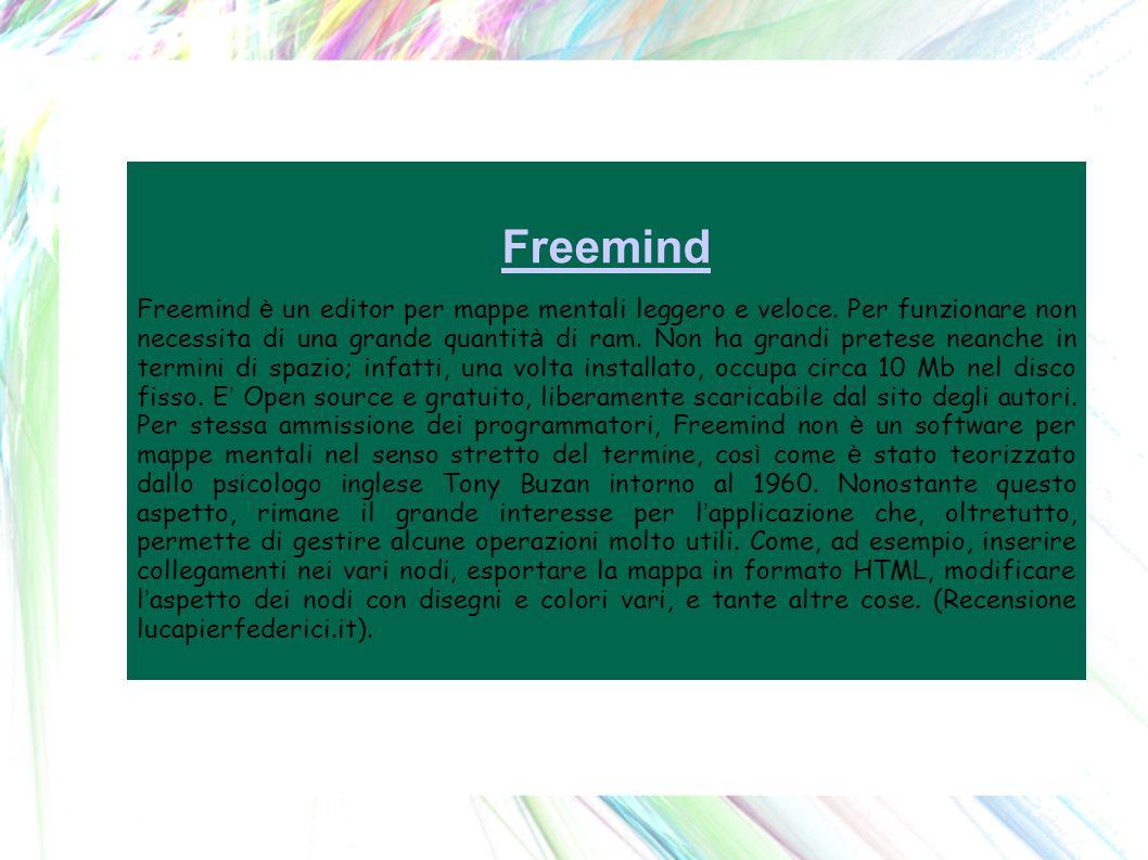 Freemind Freemind è un editor per mappe mentali leggero e veloce.