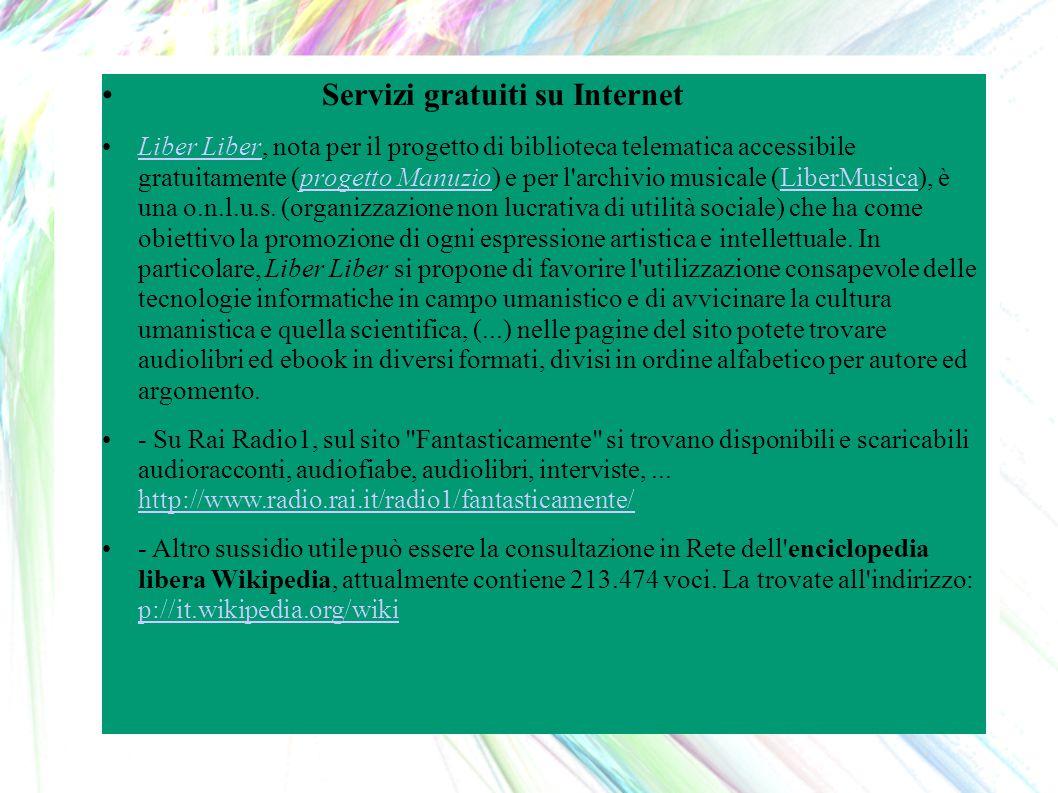 Servizi gratuiti su Internet Liber Liber, nota per il progetto di biblioteca telematica accessibile gratuitamente (progetto Manuzio) e per l archivio musicale (LiberMusica), è una o.n.l.u.s.