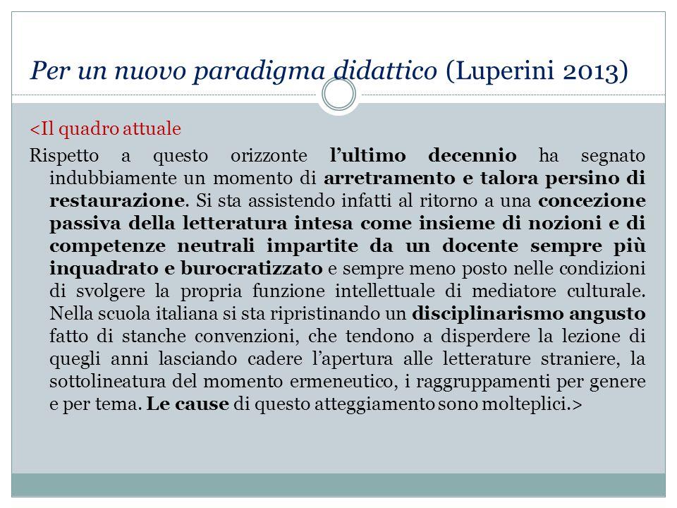 Per un nuovo paradigma didattico (Luperini 2013) <Il quadro attuale Rispetto a questo orizzonte l'ultimo decennio ha segnato indubbiamente un momento