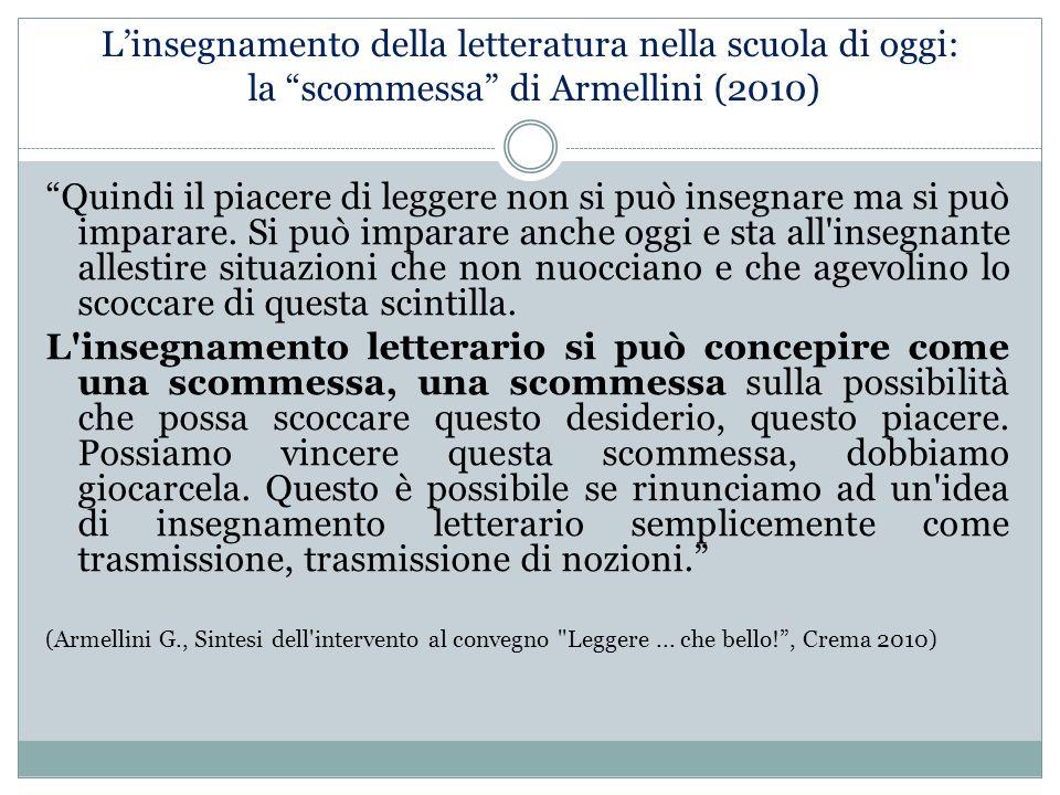 """L'insegnamento della letteratura nella scuola di oggi: la """"scommessa"""" di Armellini (2010) """"Quindi il piacere di leggere non si può insegnare ma si può"""