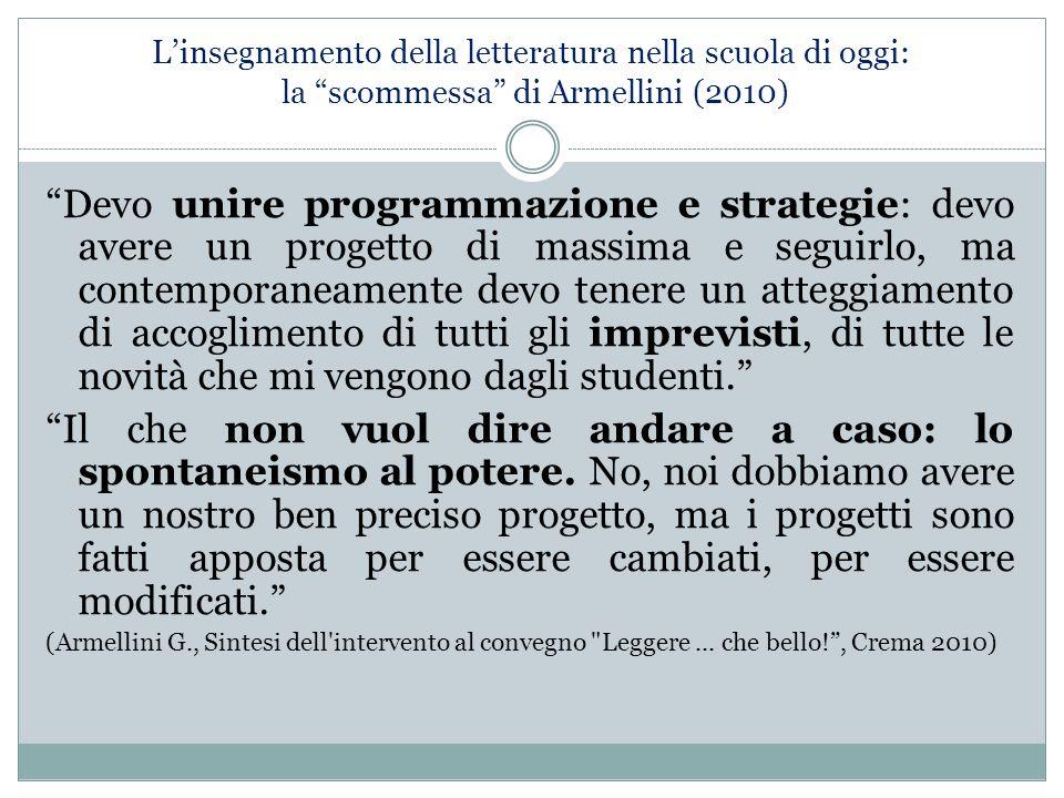 """L'insegnamento della letteratura nella scuola di oggi: la """"scommessa"""" di Armellini (2010) """"Devo unire programmazione e strategie: devo avere un proget"""