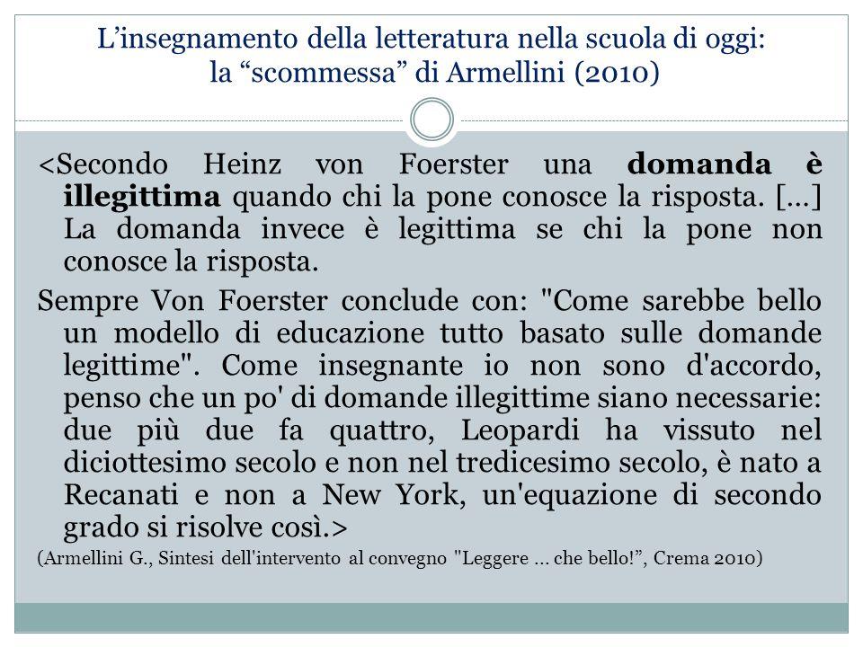 """L'insegnamento della letteratura nella scuola di oggi: la """"scommessa"""" di Armellini (2010) <Secondo Heinz von Foerster una domanda è illegittima quando"""