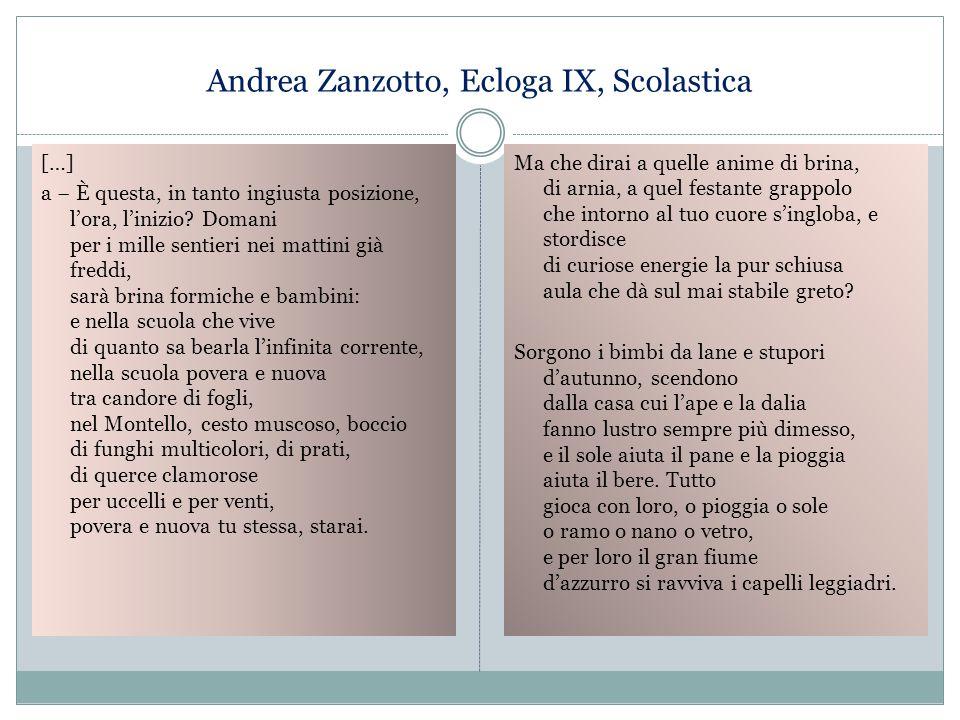 Andrea Zanzotto, Ecloga IX, Scolastica […] a − È questa, in tanto ingiusta posizione, l'ora, l'inizio? Domani per i mille sentieri nei mattini già fre