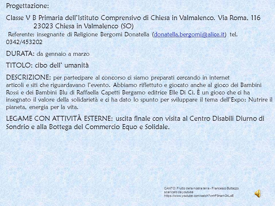 CANTO: Frutto della nostra terra - Francesco Buttazzo scaricato da youtube https://www.youtube.com/watch?v=hF9namOkLoE Progettazione: Classe V B Primaria dell'Istituto Comprensivo di Chiesa in Valmalenco.