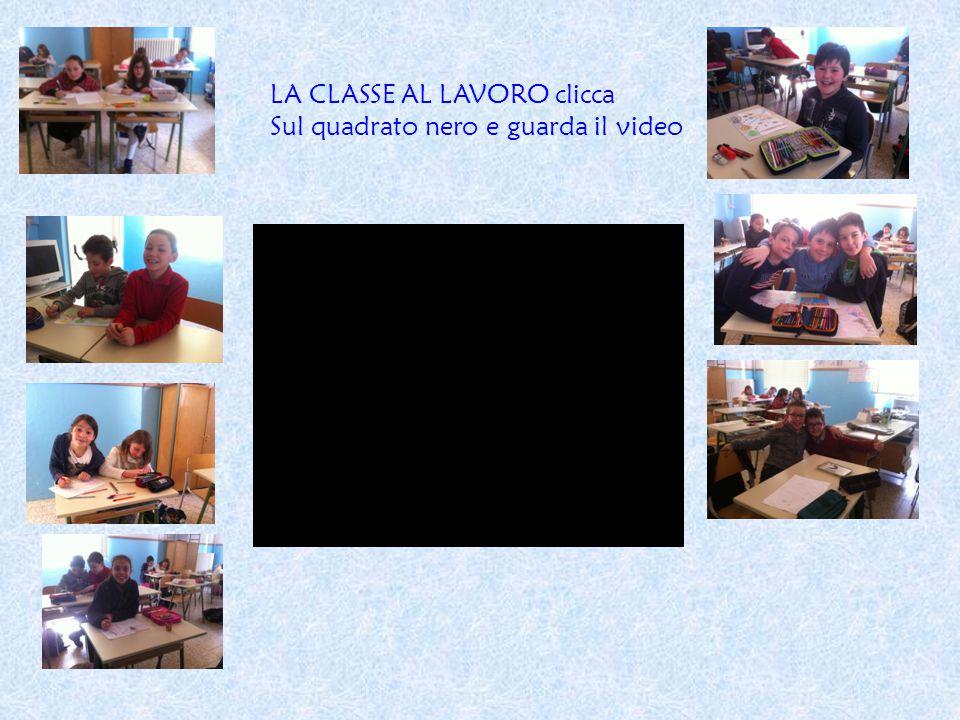 LA CLASSE AL LAVORO clicca Sul quadrato nero e guarda il video