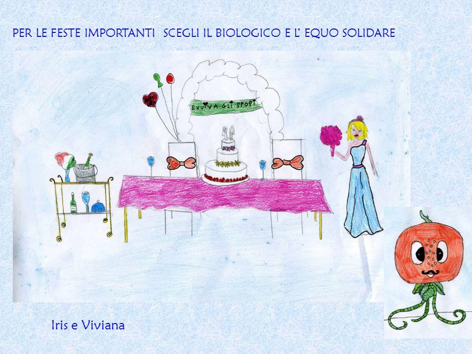 PER LE FESTE IMPORTANTI SCEGLI IL BIOLOGICO E L' EQUO SOLIDARE Iris e Viviana