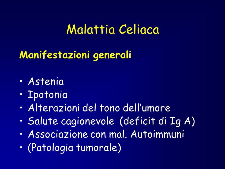 Malattia Celiaca Manifestazioni generali Astenia Ipotonia Alterazioni del tono dell'umore Salute cagionevole (deficit di Ig A) Associazione con mal. A