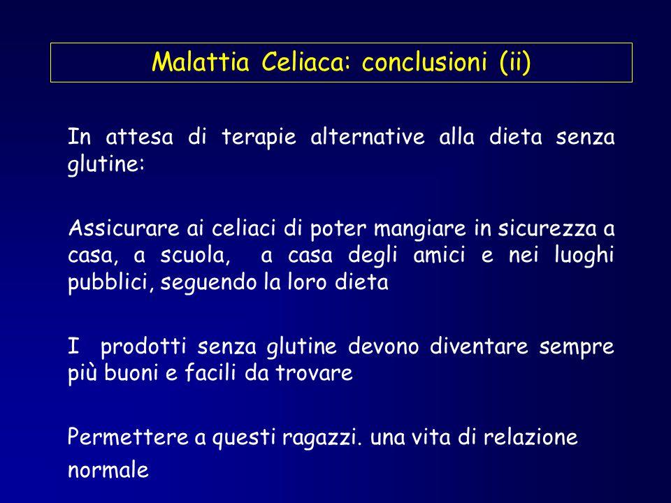Malattia Celiaca: conclusioni (ii) In attesa di terapie alternative alla dieta senza glutine: Assicurare ai celiaci di poter mangiare in sicurezza a c