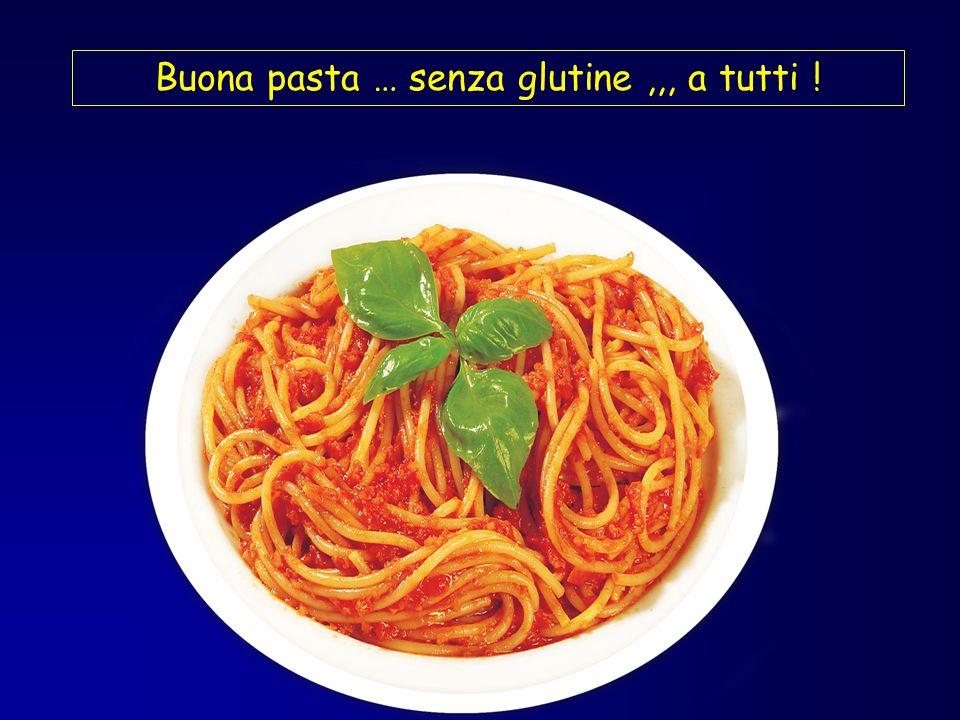 Buona pasta … senza glutine,,, a tutti !