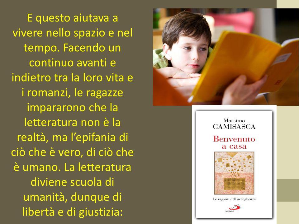 «Solo attraverso la letteratura ci si può mettere nei panni di qualcun altro, comprenderlo negli aspetti più reconditi e contraddittori del suo carattere ed evitare così di emettere condanne troppo veloci.
