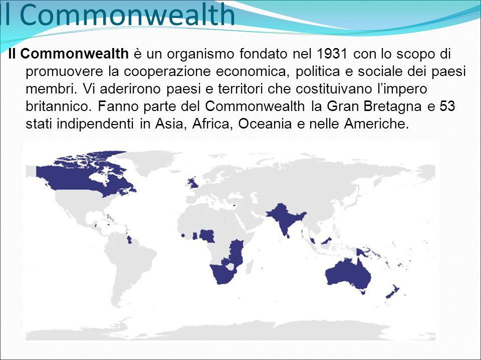Il Commonwealth Il Commonwealth è un organismo fondato nel 1931 con lo scopo di promuovere la cooperazione economica, politica e sociale dei paesi membri.