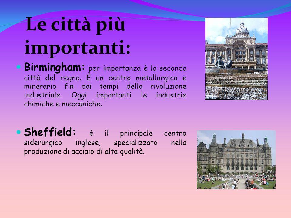 Le città più importanti: Birmingham: per importanza è la seconda città del regno.