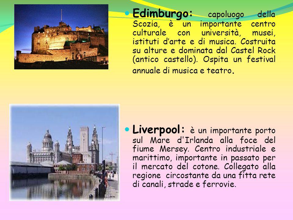Edimburgo: capoluogo della Scozia, è un importante centro culturale con università, musei, istituti d'arte e di musica.