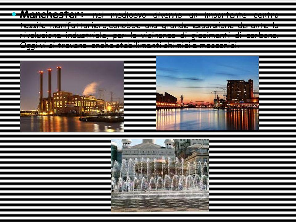 Manchester: nel medioevo divenne un importante centro tessile manifatturiero;conobbe una grande espansione durante la rivoluzione industriale, per la vicinanza di giacimenti di carbone.