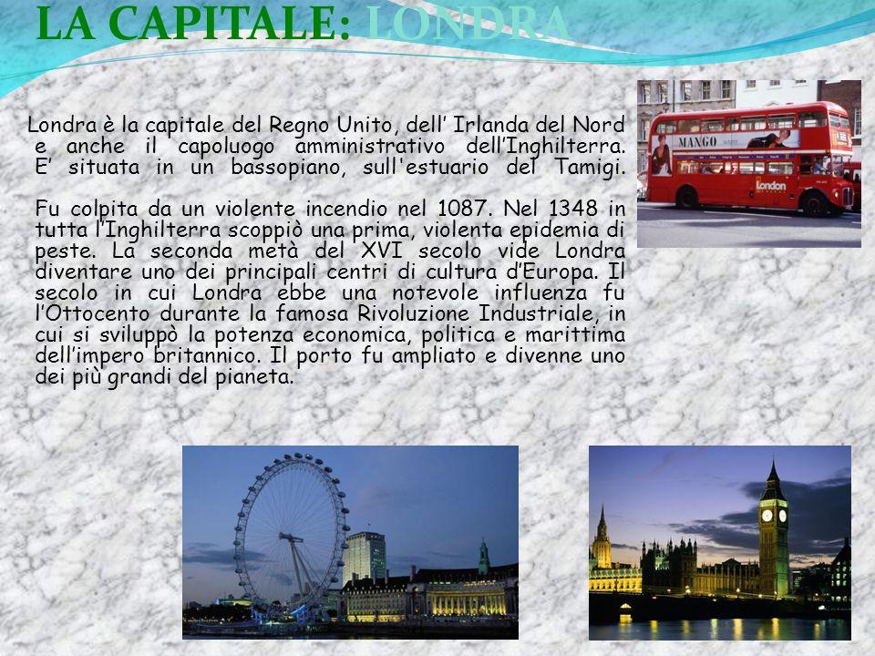 LA CAPITALE: LONDRA Londra è la capitale del Regno Unito, dell' Irlanda del Nord e anche il capoluogo amministrativo dell'Inghilterra.
