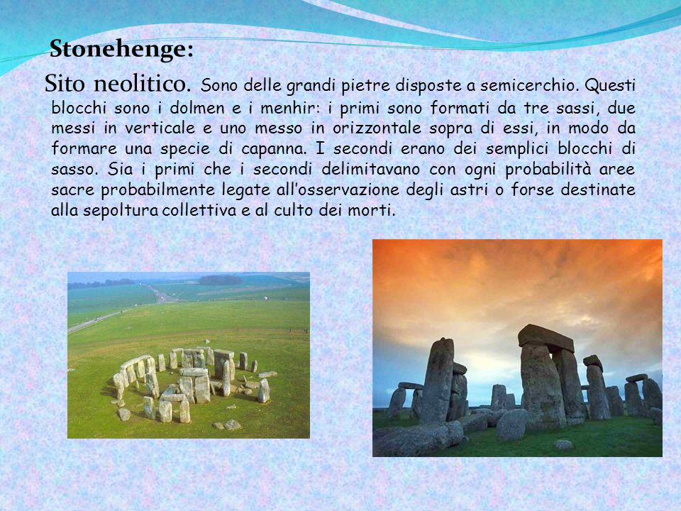 Stonehenge: Sito neolitico.Sono delle grandi pietre disposte a semicerchio.