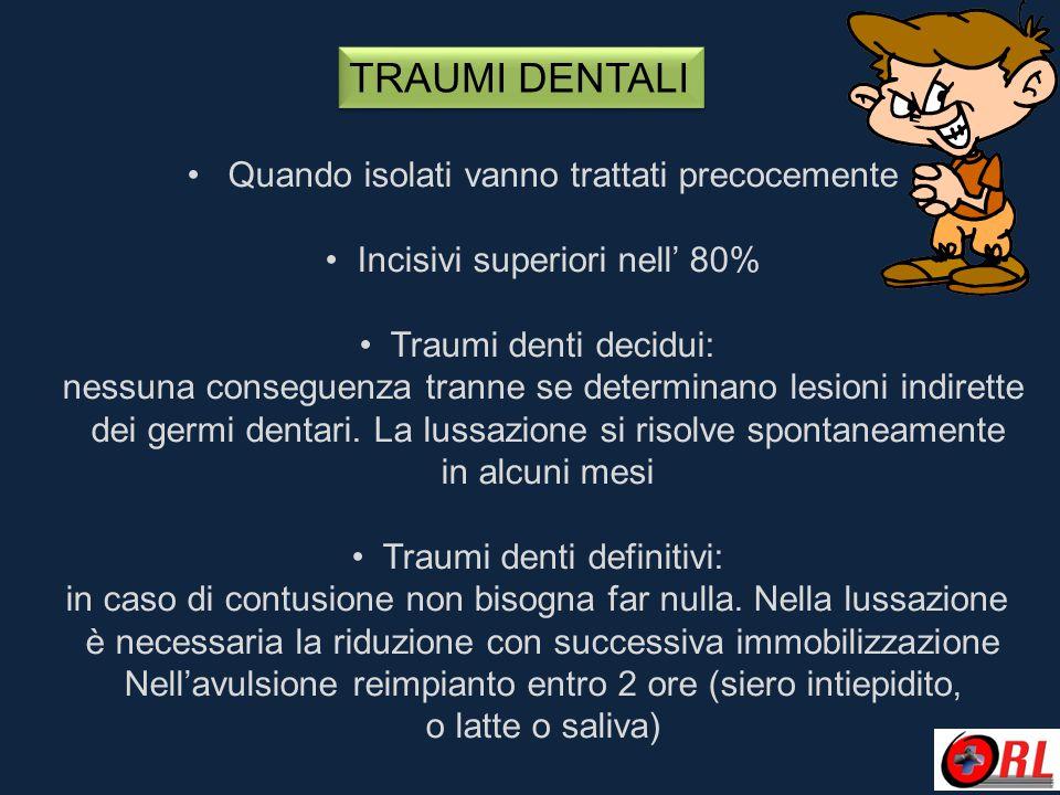TRAUMI DENTALI Quando isolati vanno trattati precocemente Incisivi superiori nell' 80% Traumi denti decidui: nessuna conseguenza tranne se determinano