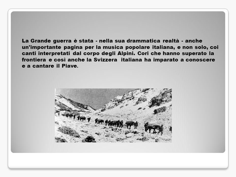 La Grande guerra è stata - nella sua drammatica realtà - anche un'importante pagina per la musica popolare italiana, e non solo, coi canti interpretat