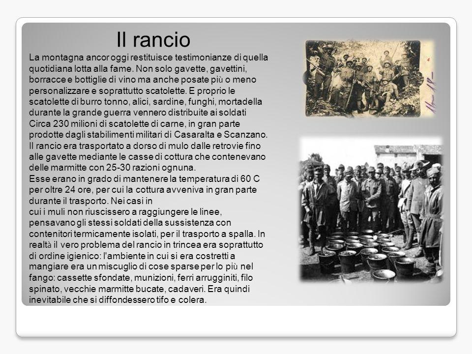 Il rancio La montagna ancor oggi restituisce testimonianze di quella quotidiana lotta alla fame. Non solo gavette, gavettini, borracce e bottiglie di